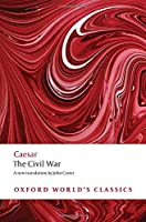 The Civil War: With the Anonymous Alexandrian, African, and Spanish Wars (Oxford World's Classics)