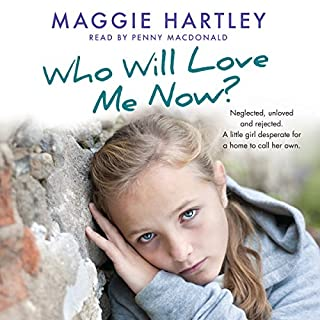 Who Will Love Me Now?                   By:                                                                                                                                 Maggie Hartley                               Narrated by:                                                                                                                                 Penny MacDonald                      Length: 6 hrs and 47 mins     63 ratings     Overall 4.9
