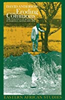 Eroding the Commons: The Politics of Ecology in Baringo, Kenya 1890s-1963 (Eastern African Studies)