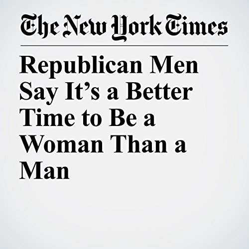 Republican Men Say It's a Better Time to Be a Woman Than a Man copertina