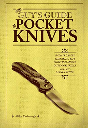 The Guy's Guide to Pocket Knives: Badass Games, Throwing Tips, Fighting Moves, Outdoor Skills and...