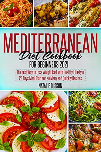 Mediterranean Diet Cookbook for Beginners 2021: The Best Way to Lose Weight Fast with Healthy Lifestyle. 28 Days Meal Plan and so Many and Quickly Recipes (English Edition)