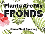 plants are my fronds: house plant care journal with trackers, fill in the blank plant catalog pages, and more