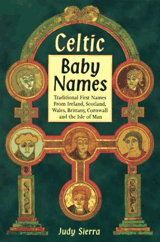 Celtic Baby Names: Traditional Names from Ireland, Scotland, Wales, Brittany, Cornwall & the Isle of Man