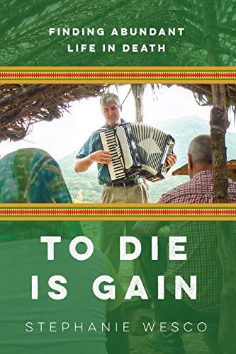 To Die Is Gain: Finding Abundant Life In Death