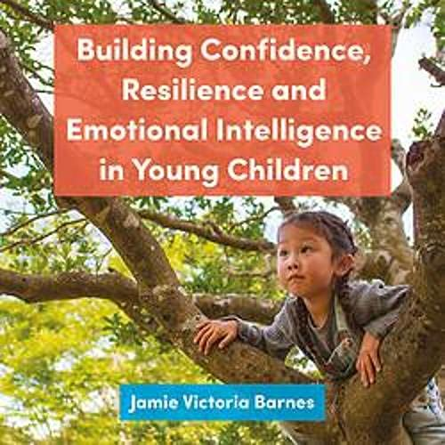 Building Confidence, Resilience and Emotional Intelligence in Young Children cover art