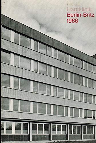 Neue Hautklinik Berlin-Britz 1966. Festschrift zur Einweihung der neugebauten Dermatologischen Klinik im Städtischen Krankenhaus Berlin - Britz Juni 1966