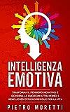 Intelligenza Emotiva: Trasforma il Pensiero Negativo e Governa le Emozioni attraverso 5 Semplici ed Efficaci Regole per la Vita: 3