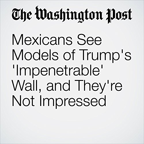 Mexicans See Models of Trump's 'Impenetrable' Wall, and They're Not Impressed copertina