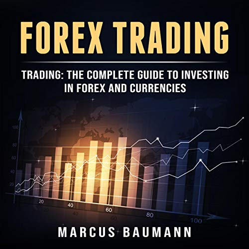 Forex Trading: The Complete Guide to Investing in Forex and Currencies audiobook cover art