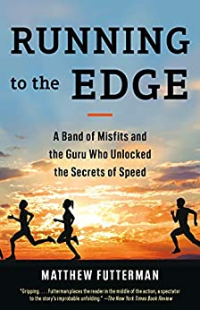Running to the Edge: A Band of Misfits and the Guru Who Unlocked the Secrets of Speed by [Matthew Futterman]