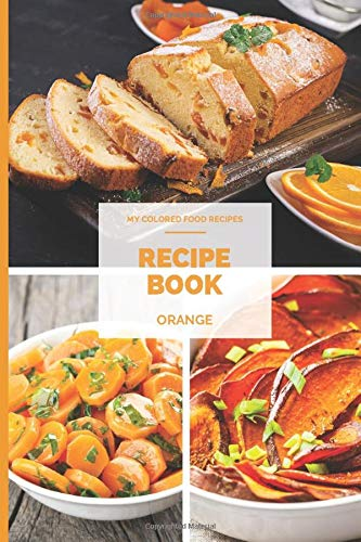 """Recipe Book """"My Colored Food Recipes"""" ORANGE: Blank CookBook for writing recipes in   Journal and organizer for personalized recipes   Chose your ... in the Book Series """"My Colored Food Recipes"""""""