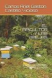 EL APICULTOR Y LAS ABEJAS: LA PRODUCCIÓN DE MIEL, MANEJO, EXTRACCIÓN Y REQUISITOS PARA SU COMERCIALIZACIÓN. La miel de la colmena a su mesa.