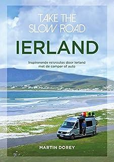 Take the slow road Ierland: Inspirerende reisroutes door Ierland met de camper of auto