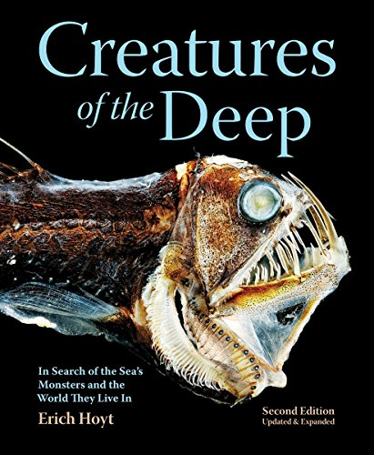 Creatures of the Deep: In Search of the Sea's Monsters and the World They Live In