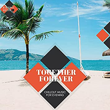 Together Forever - Chillout Music For Evening