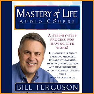 Mastery of Life Audio Course     A Step-By-Step Process For Having Life Work              By:                                                                                                                                 Bill Ferguson                               Narrated by:                                                                                                                                 Bill Ferguson                      Length: 5 hrs and 30 mins     24 ratings     Overall 4.3