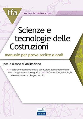 TFA. Scienze e tecnologie delle costruzioni. Manuale per prove scritte e orali per la classe di abilitazione A37 A016. Con espansione online