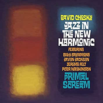 Jazz in the New Harmonic: Primal Scream