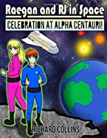 Celebration at Alpha Centauri: Raegan and RJ in Space 1492143561 Book Cover
