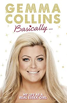 Basically...: My Life as a Real Essex Girl by [Gemma Collins Limited]