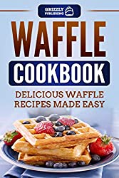 Image: Waffle Cookbook: Delicious Waffle Recipes Made Easy | Kindle Edition | by Grizzly Publishing (Author). Publication Date: November 28, 2018