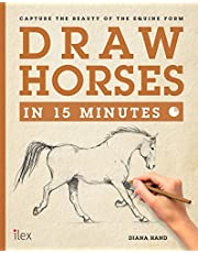 Draw Horses in 15 Minutes: The Super-Fast Drawing Technique Anyone Can Learn