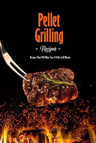 Pellet Grilling Recipes: Recipes That Will Make You A Pellet Grill Master: Master Recipes for Your Pellet Grill Book (English Edition)