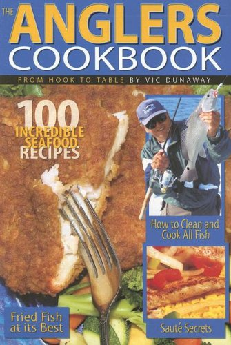 Download The Anglers Cookbook: From Hook To Table 
