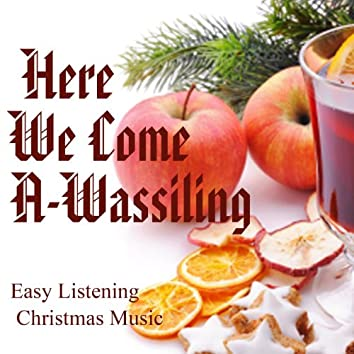 Easy Listening Christmas Music - Here We Come A-Wassiling