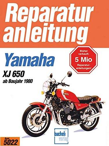 Yamaha XJ 650 ab 1980: Handbuch für Pflege, Wartung und Reparatur (Reparaturanleitungen)