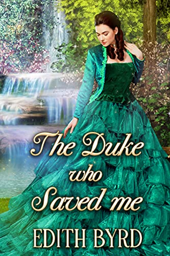 The Duke who Saved me: A Clean & Sweet Regency Historical Romance Novel