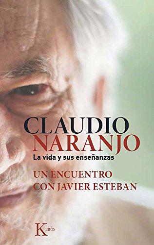 Claudio Naranjo. La vida y sus enseñanzas: Un encuentro con Javier Esteban (Sabiduría perenne)