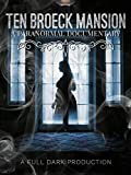 Ten Broeck Mansion: A Full Dark Production