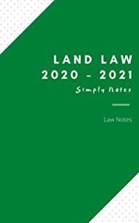Land Law Notes 2020/2021 Simply Notes: LLB, GDL, LLM, MA Law Conversion, PGDL, CILEx