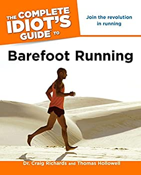 The Complete Idiot's Guide to Barefoot Running 1615640622 Book Cover