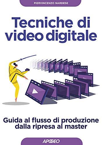 Tecniche di video digitale: Guida al flusso di produzione dalla ripresa al master