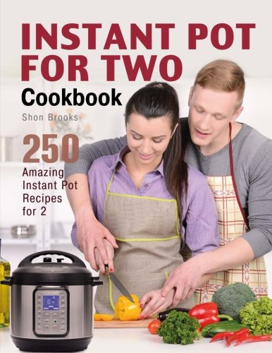 Instant Pot for Two Cookbook: 250 Amazing Instant Pot Recipes for 2