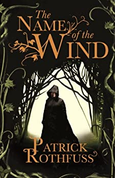 The Name of the Wind: The Kingkiller Chronicle: Book 1 (Kingkiller Chonicles) by [Patrick Rothfuss]