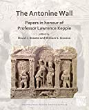 The Antonine Wall: Papers in Honour of Professor Lawrence Keppie (Archaeopress Roman Archaeology)