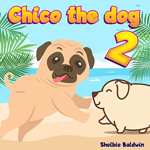 Chico the dog 2: Chico plays on the beach | Brave Puppy Dog Bedtime Story Book for kids age 2-6 years old | Gifts for boys and girls (English Edition)