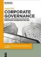 Corporate Governance: Normen, Legitimation Und Praktiken in Deutschen Unternehmen, 1870–1930 (Issn)