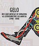 Gelo. Dels bars musicals de Tarragona als extraterrestres del Montsià (1980-2020) (Altres)