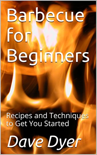 Book: Barbecue for Beginners - Recipes and Techniques to Get You Started by Dave Dyer
