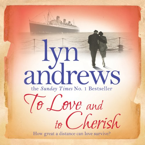 To Love and to Cherish                   By:                                                                                                                                 Lyn Andrews                               Narrated by:                                                                                                                                 Anne Dover                      Length: 10 hrs and 25 mins     Not rated yet     Overall 0.0