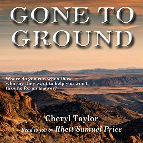 Gone to Ground                   By:                                                                                                                                 Cheryl F. Taylor                               Narrated by:                                                                                                                                 Rhett Samuel Price                      Length: 11 hrs and 52 mins     Not rated yet     Overall 0.0