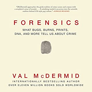 Forensics     What Bugs, Burns, Prints, DNA, and More Tell Us About Crime              Written by:                                                                                                                                 Val McDermid                               Narrated by:                                                                                                                                 Sarah Barron                      Length: 11 hrs and 20 mins     11 ratings     Overall 4.6