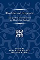 Doubtful and Dangerous: The Question of Succession in Late Elizabethan England (Politics Culture and Society in Early Modern Britain MUP) by Unknown(2016-08-01)
