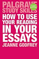 How to Use Your Reading in Your Essays (Macmillan Study Skills)