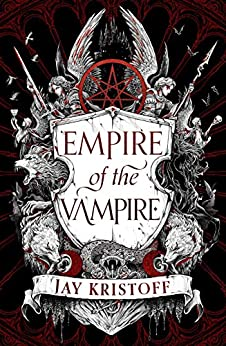 Empire of the Vampire: The New First Book in 2021's Latest Fantasy Series from the Sunday Times bestselling author of Nevernight (Empire of the Vampire, Book 1) by [Jay Kristoff]